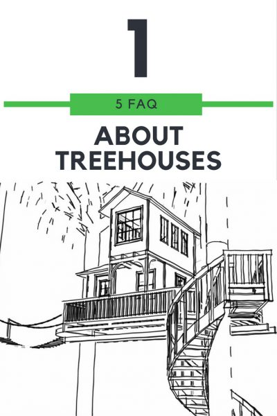 FAQ#1 – What you always wanted to know about treehouses